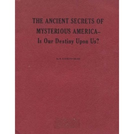 Drake, W. Raymond: The Ancient secrets of mysterious America - is our destiny upon us?