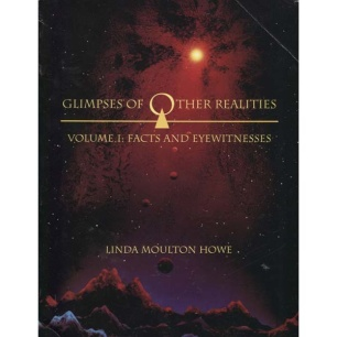 Howe, Linda Moulton: Glimpses of other realities. Volume I: Facts and eyewitnesses