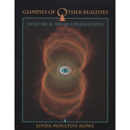 Howe, Linda Moulton: Glimpses of other realities. Volume II: High strangeness