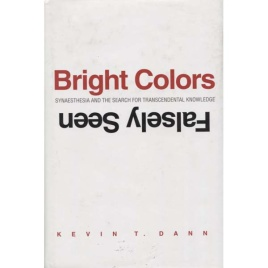 Dann, Kevin T.: Bright colors falsely seen: synaesthesia and the search for transcendental knowledge