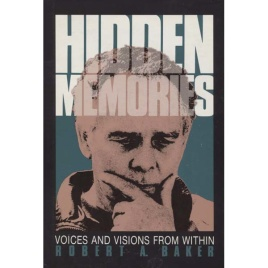 Baker, Robert A.: Hidden memories. Voices and visions from within