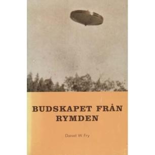 Fry, Daniel W.: Budskapet från rymden - Good, 2 nd ed. (sc)