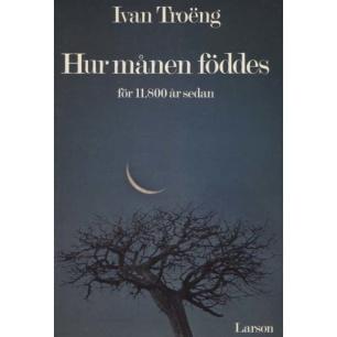 Troëng, Ivan: Hur månen föddes för 11.800 år sedan