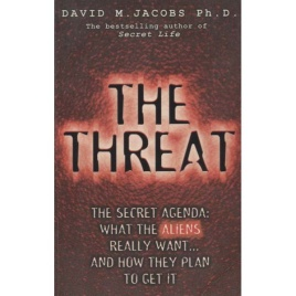 Jacobs, David M.: The Threat. The secret agenda: What the aliens really want… and how the plan to get it