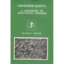 Corliss, William R. (compiled by): Unknown earth. A handbook of geological enigmas