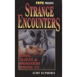 Sutherly, Curt: Strange encouners. UFOs, aliens & monsters among us