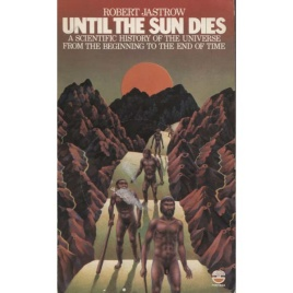 Jastrow, Robert: Until the sun dies. A scientific history of the universe from the beginning to the end of time