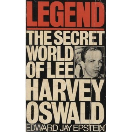 Epstein, Edward Jay: Legend. The secret world of Lee Harvey Oswald