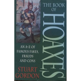 Gordon, Stuart: The book of hoaxes. An A-Z of famous fakes, frauds and cons