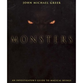 Greer, John Michael: Monsters. An investigator's guide to magical beings
