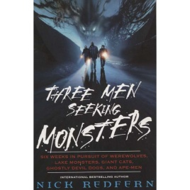 Redfern, Nick: Three men seeking monsters. Six weeks in pursuit of werewolves, lake monsters, giant cats, ghostly devil dogs and ape-men