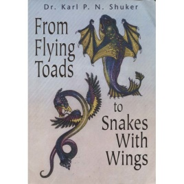 Shuker, Karl P.N.: From flying toads to snakes with wings