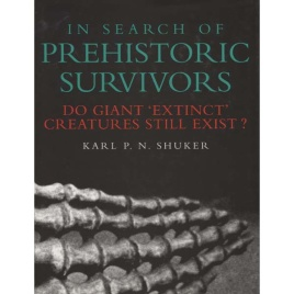 Shuker, Karl P.N.: In search of prehistoric survivors. Do giant 'extinct' creatures still exist?