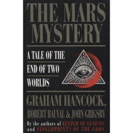 Hancock, Graham; Bauval, Robert & Grigsby, John: The Mars mystery. A tale of the end of two worlds.