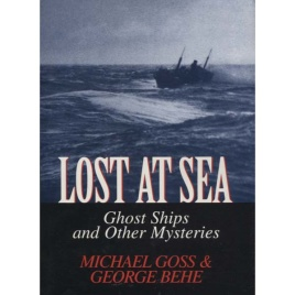 Goss, Michael & Behe, George: Lost at sea. Ghost ships and other mysteries