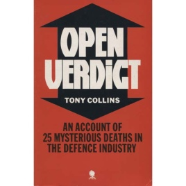 Collins, Tony: Open verdict. An account of 25 mysterious deaths in the defence industry