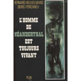 Heuvelmans, Bernard & Porchnev, Boris: L'homme de Néanderthal est toujours vivant