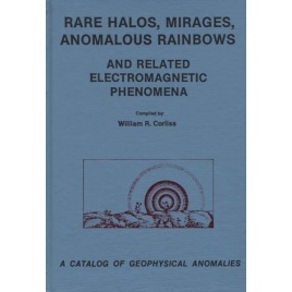 Corliss, William R. (compiled by): Rare halos, mirages, anomalous rainbows and related electromagnetic phenomena