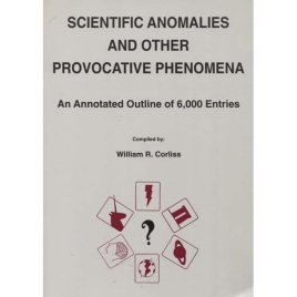 Corliss, William R. (compiled by): Scientific anomalies and other provocative phenomena. An annotated outline of 6,000 entries