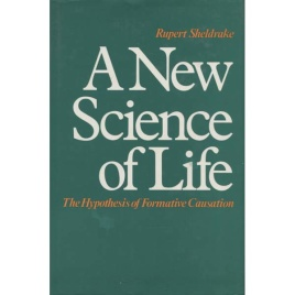 Sheldrake, Rupert: A new science of life. The hypothesis of formative causation