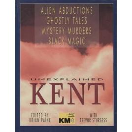 Paine, Brian & Sturgess, Trevor: Unexplained Kent