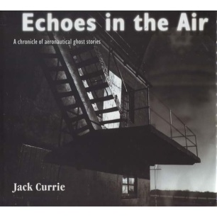 Currie, John: Echoes in the air. A chronicle of aeronautical ghost stories. Vol. 1