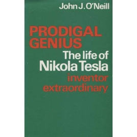 O'Neill, John J.: Prodigal genius. The of Nikola Tesla