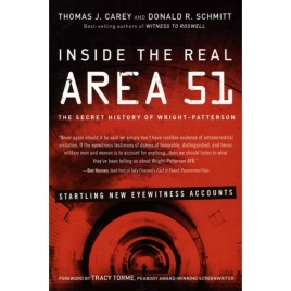 Carey, Thomas J. & Schmitt, Donald R.: Inside the real Area 51. The secret history of Wright-Patterson