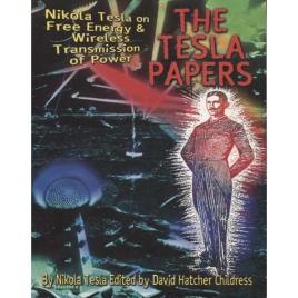Tesla, Nikola (edited by David Hatcher Childress): The Tesla papers
