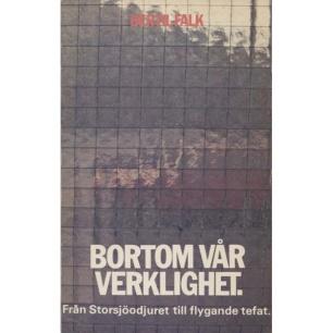 Falk, Bertil: Bortom vår verklighet. Från Storsjöodjuret till flygande tefat