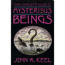 Keel, John A.: The complete guide to mysterious beings