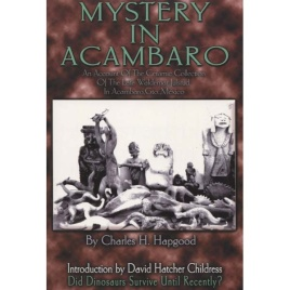 Hapgood, Charles H.: Mystery in Acambaro.