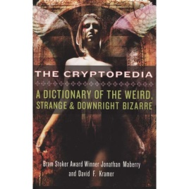 Maberry, Jonathan & Kramer, David F.: The cryptopedia. A dictionary of the weird, strange & downright bizarre