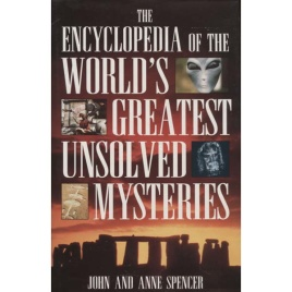 Spencer, John & Anne: The encyclopedia of the world's greatest unsolved mysteries