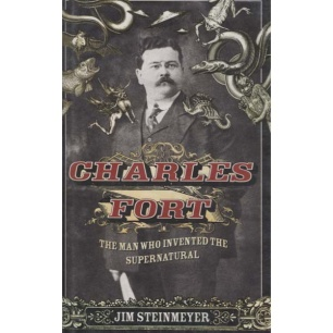 Steinmeyer, Jim: Charles Fort - the man who invented the supernatural
