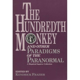 Frazier, Kendrick (ed.): The hundredth monkey and other paradigms of the paranormal. A Skeptical Inquirer collection