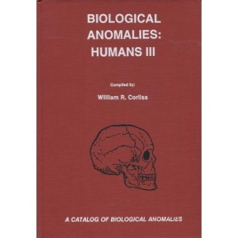 Corliss, William R.: Biological anomalies: humans III