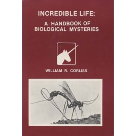 Corliss, William R. (compiled by): Incredible life: a handbook of biological mysteries