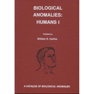 Corliss, William R.: Biological anomalies: humans I