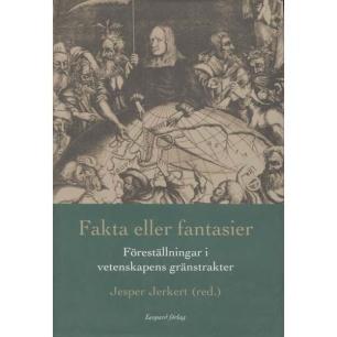 Jerkert, Jesper (red.): Fakta eller fantasier. Föreställningar i vetenskapens gränstrakter