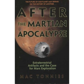 Tonnies, Mac : After the martian apocalypse. Extraterrestrial artifacts and the case for Mars exploration (Sc)