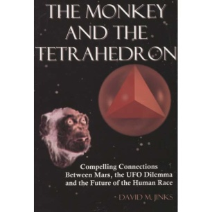 Jinks, David M.:The monkey and the tetrahedron. Compelling connections between Mars, the UFO dilemma and the future of the human race