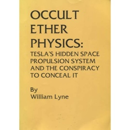 Lyne, William: Occult ether physics: Tesla's hidden space propulsion system and the conspiracy to conceal it