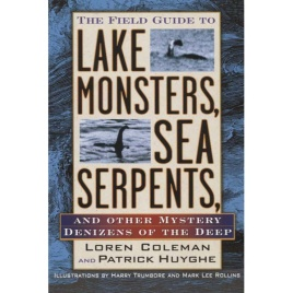 Coleman, Loren & Huyghe, Patrick: The field guide toLake monsters, sea serpents and other mystery denizens of the deep