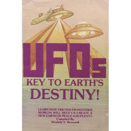 Brownell, Winfield S.: UFOs key to Earth´s destiny!