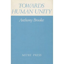 Brooke, Anthony: Towards human unity