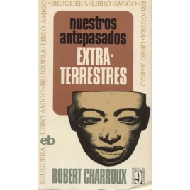 Charroux, Robert: Nuestros antepasados extraterrestres