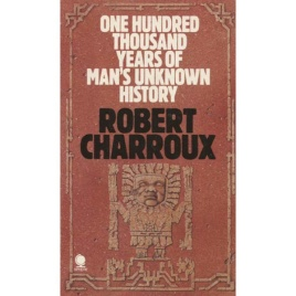 Charroux, Robert: One hundred thousand years of man's unknown history.