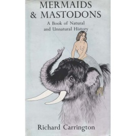 Carrington, Richard: Mermaids & mastodons.