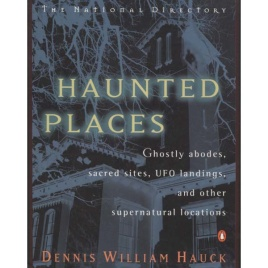 Hauck, Dennis William: Haunted places